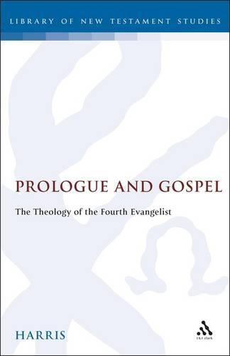 Prologue and Gospel: The Theology of the Fourth Evangelist (Hardback)
