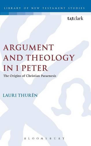 Argument and Theology in 1 Peter: The Origins of Christian Paraenesis - Journal for the Study of the New Testament Supplement S. No. 114 (Hardback)
