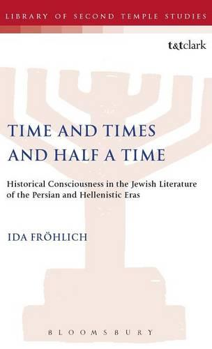 Time and Times and Half a Time: Historical Consciousness in the Jewish Literature of the Persian and Hellenistic Eras - Journal for the Study of the Pseudepigrapha Supplement S. No. 19. (Hardback)
