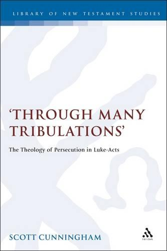 """Through Many Tribulations"": the Theology of Persecution in Luke-Acts - Journal for the Study of the New Testament Supplement S. No. 142 (Hardback)"