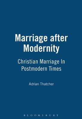 Marriage After Modernity: Christian Marriage in Postmodern Times - Studies in Theology & Sexuality No. 3 (Paperback)