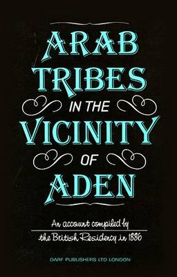 Arab Tribes in the Vicinity of Aden: Tribes in the Vicinity of Aden (Hardback)