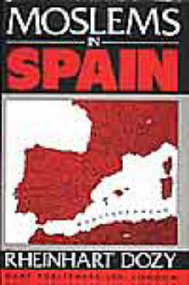 Moslems in Spain: Spanish Islam: A History of the Moslems in Spain by Reinhardt Dozy: Translated with a Biographical Introduction and Additional Notes by Francis Griffin Stokes (Hardback)