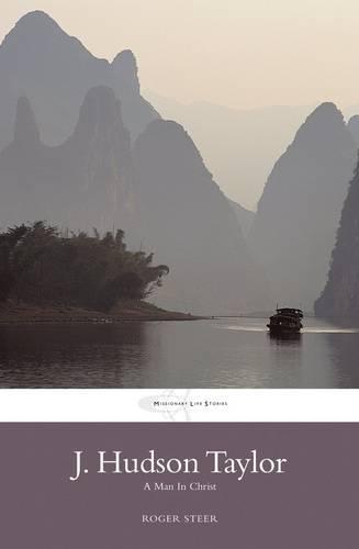 J.Hudson Taylor: A Man in Christ (Classic Authentic Lives Series) - Classic Authentic Lives Series (Paperback)