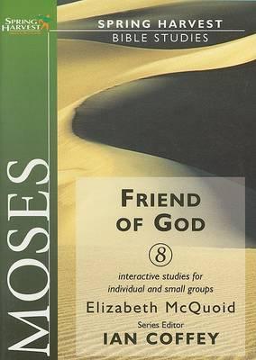 Moses: Friend of God - Spring Harvest Bible studies (Paperback)