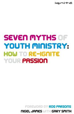 Seven Myths of Youth Ministry: How to Re-Ignite your Passion (Paperback)