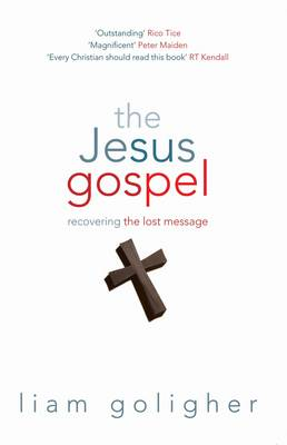 The Jesus Gospel: Recovering the Lost Message (Paperback)