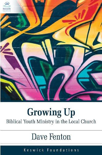 Growing Up: Growing up Biblical Youth Ministry in the Local Church (Paperback)