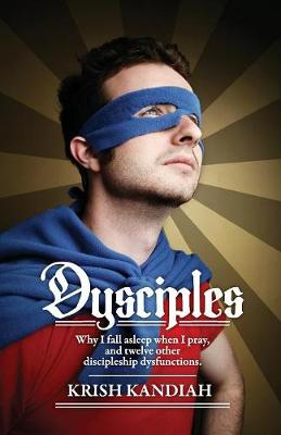 Dysciples: Why I Fall Asleep When I Pray and Twelve Other Disciplesgip Dysfunctions (Paperback)
