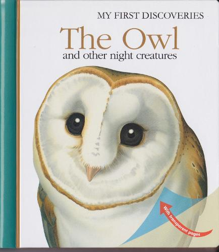 The Owl: And Other Night-Flying Creatures - My First Discoveries (Hardback)
