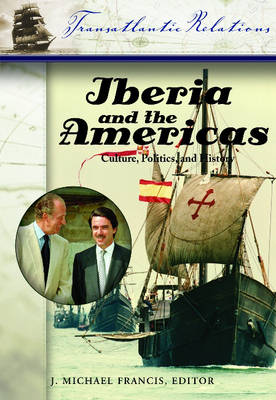 Iberia and the Americas [3 volumes]: Culture, Politics, and History - Transatlantic Relations (Hardback)