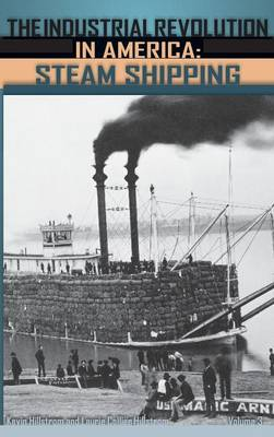 The Industrial Revolution in America [3 volumes]: Iron and Steel, Railroads, Steam Shipping (Hardback)