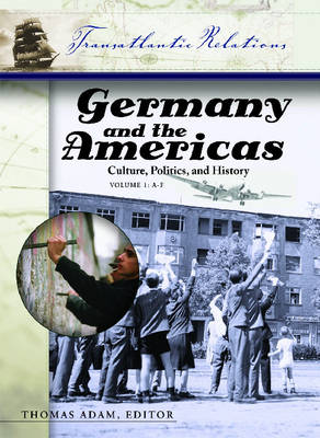 Germany and the Americas [3 volumes]: Culture, Politics, and History - Transatlantic Relations (Hardback)