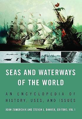 Seas and Waterways of the World [2 volumes]: An Encyclopedia of History, Uses, and Issues (Hardback)
