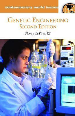 Genetic Engineering: A Reference Handbook, 2nd Edition - Contemporary World Issues (Hardback)