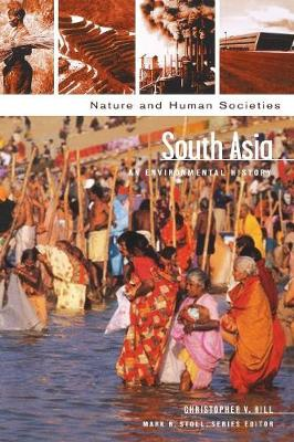 South Asia: An Environmental History - Nature and Human Societies (Hardback)
