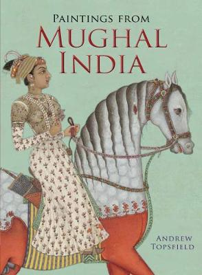 Paintings from Mughal India (Paperback)