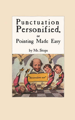 Punctuation Personified, or Pointing Made Easy by Mr. Stops (Paperback)