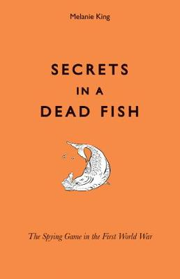 Secrets in a Dead Fish: The Spying Game in the First World War (Hardback)