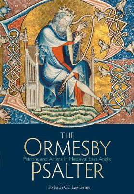 The Ormesby Psalter: Patrons and Artists in Medieval East Anglia (Paperback)
