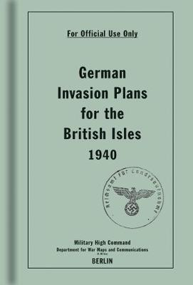 German Invasion Plans for the British Isles, 1940 (Hardback)