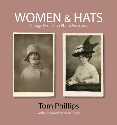 Women & Hats: Vintage People of Photo Postcards - Photo Postcards from the Tom Phillips Archive (Hardback)