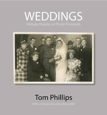 Weddings: Vintage People on Photo Postcards - Photo Postcards from the Tom Phillips Archive (Hardback)