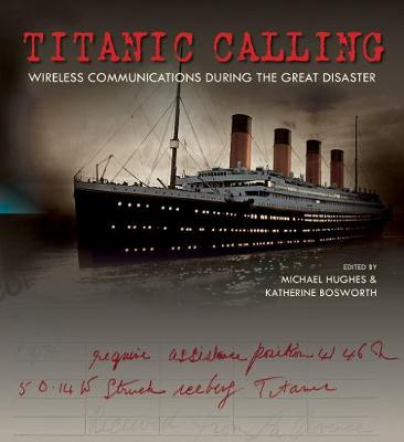 Titanic Calling: Wireless Communications during the Great Disaster (Hardback)