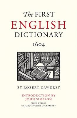 The First English Dictionary 1604: Robert Cawdrey's A Table Alphabeticall (Hardback)