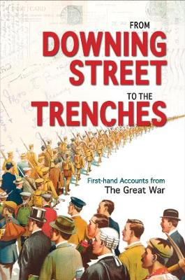 From Downing Street to the Trenches: First-hand Accounts from the Great War, 1914-1916 (Hardback)