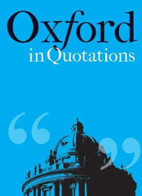 Oxford in Quotations - In Quotations (Hardback)