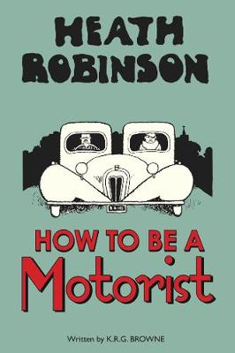 Heath Robinson: How to be a Motorist (Hardback)