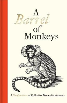 A Barrel of Monkeys: A Compendium of Collective Nouns for Animals (Hardback)