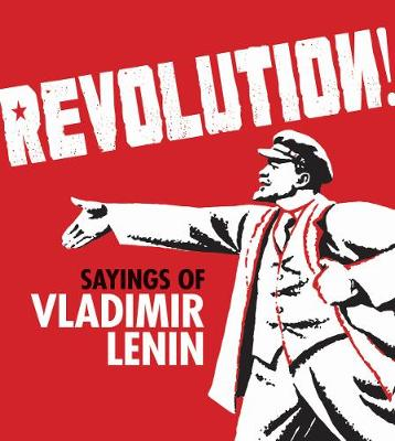 Revolution!: Sayings of Vladimir Lenin (Paperback)