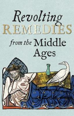 Revolting Remedies from the Middle Ages (Hardback)