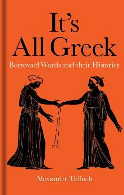 It's All Greek: Borrowed Words and their Histories (Hardback)