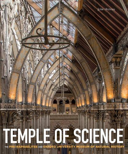 Temple of Science: The Pre-Raphaelites and Oxford University Museum of Natural History (Hardback)