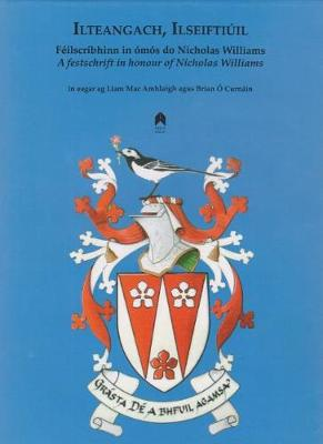 Ilteangach, Ilseiftiuil: A Festschrift in Honour of Nicholas Williams (Hardback)