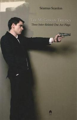 The McGowan Trilogy: Three Inter-Related One Act Plays (Paperback)