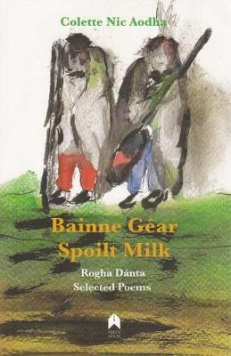 Bainne Gear : Spoilt Milk: Rogha Danta : Selected Poems (Paperback)