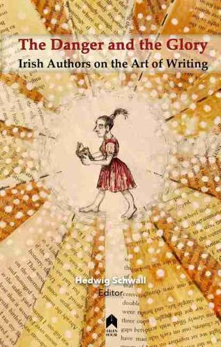 The Danger and the Glory: Irish Authors on the Art of Writing (Paperback)