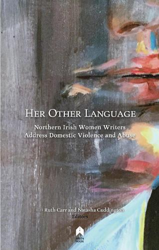 Her Other Language: Northern Irish Women Writers Address Domestic Violence and Abuse (Paperback)
