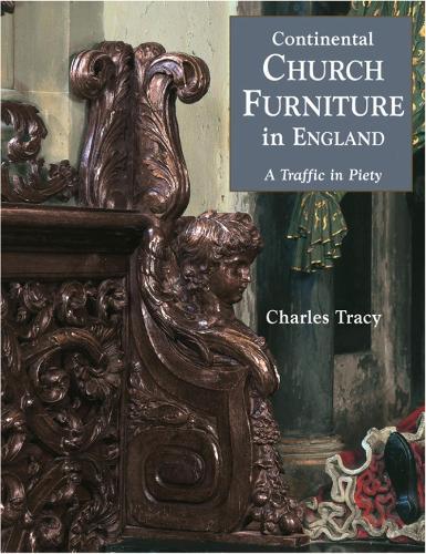 Continental Church Furniture in England: A Traffic in Piety (Hardback)