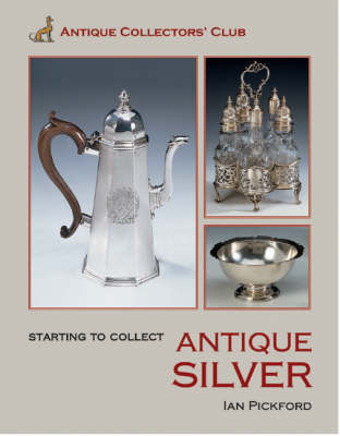 Starting to Collect Antique Silver - Starting to collect (Hardback)