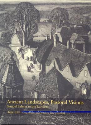 Ancient Landscapes, Pastoral Visions: Samuel Palmer to the Ruralists (Paperback)