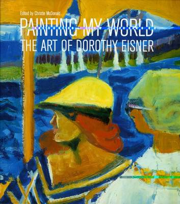 Painting My World: The Art of Dorothy Eisner (Hardback)