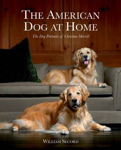 The American Dog at Home: The Dog Portraits of Christine Merrill (Hardback)