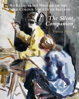 Silent Companion: an Illustrated History of the Water Colour Society of Ireland (Hardback)