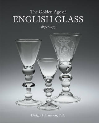 Golden Age of English Glass 1650-1775 (Hardback)