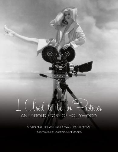 I Used to be in Pictures: An Untold Story of Hollywood (Hardback)